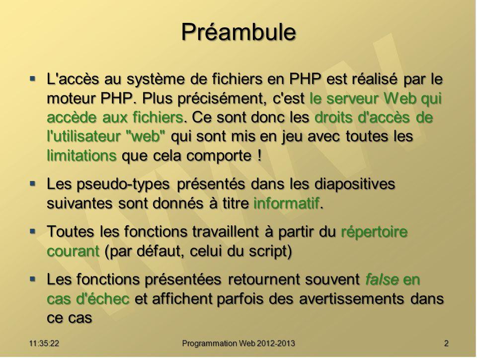 1311:37:24 Programmation Web 2012-2013 Fonctions informatives bool is_readable ( string filename ) retourne true si le fichier ou le dossier filename existe et est accessible en lecture.