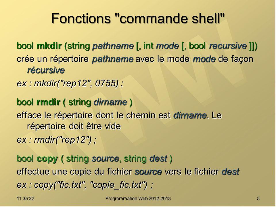 2611:37:25 Programmation Web 2012-2013 Contrôle de motif bool fnmatch ( string mo, string ch [, int flag] ) vérifie si la chaîne ch correspond au motif mo.