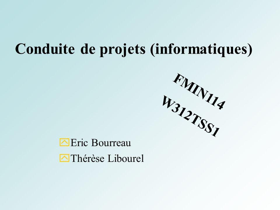 Conduite de projets (informatiques) Eric Bourreau Thérèse Libourel FMIN114 W312TSS1