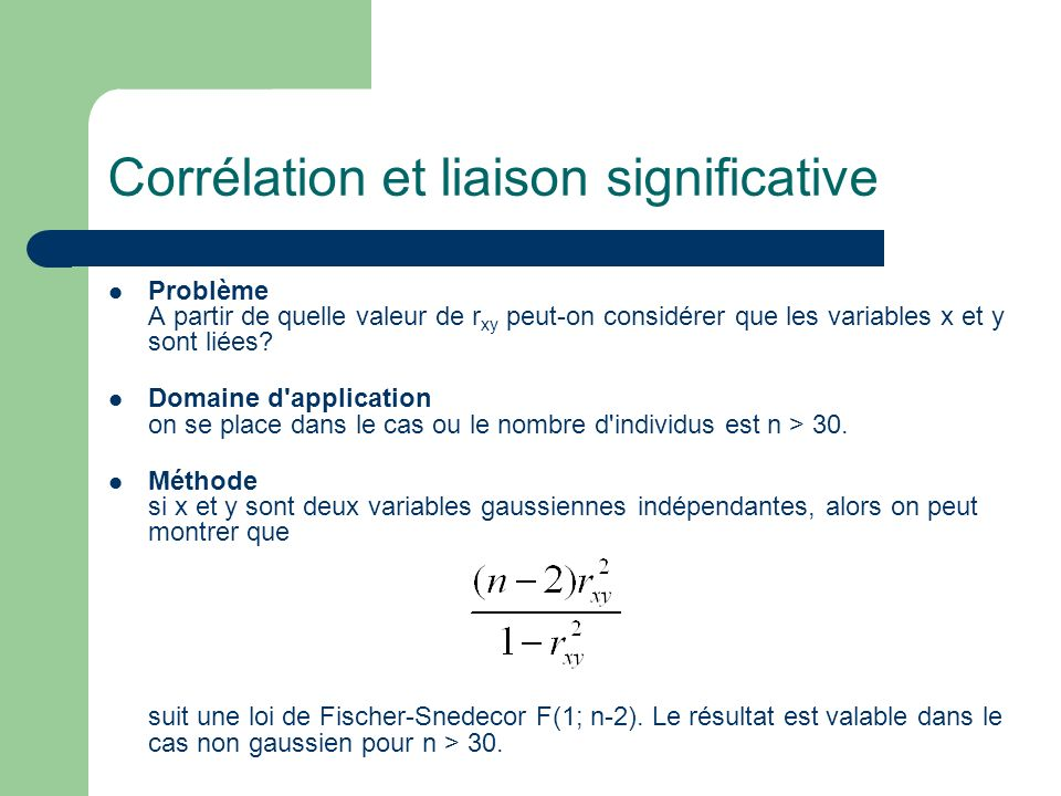 Corrélation et liaison significative Problème A partir de quelle valeur de r xy peut-on considérer que les variables x et y sont liées? Domaine d'appl