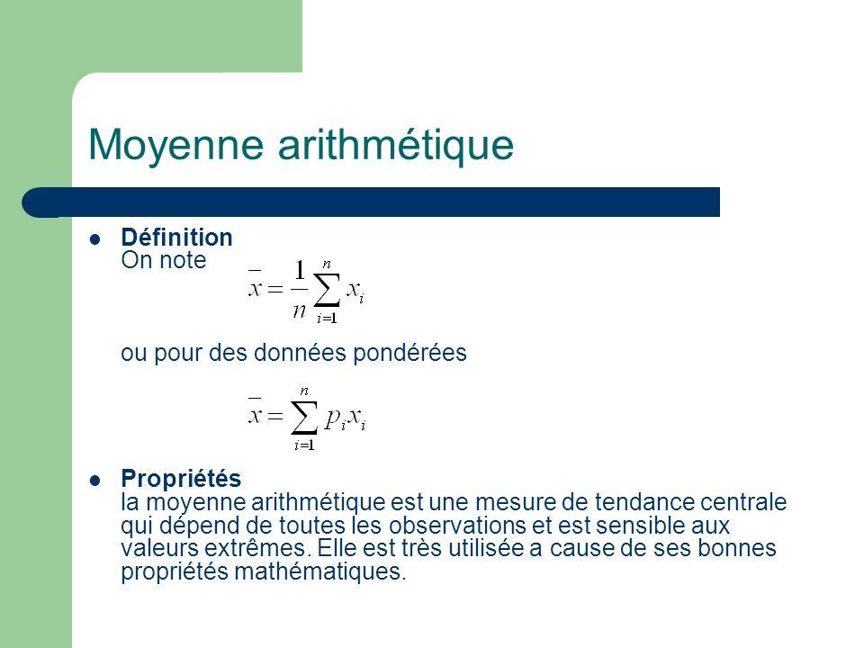 Moyenne arithmétique Définition On note ou pour des données pondérées Propriétés la moyenne arithmétique est une mesure de tendance centrale qui dépen