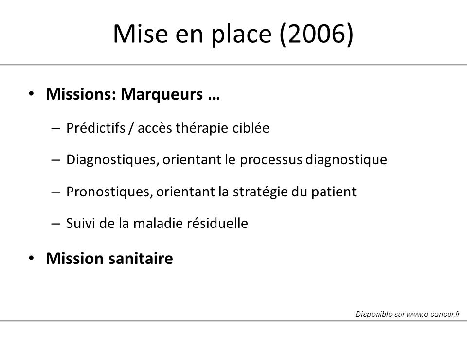 Mise en place (2006) Lien(s) à la recherche – Fondamentale / Translationnelle – Clinique National Cancer Institute (USA) Industriels Disponible sur www.e-cancer.fr