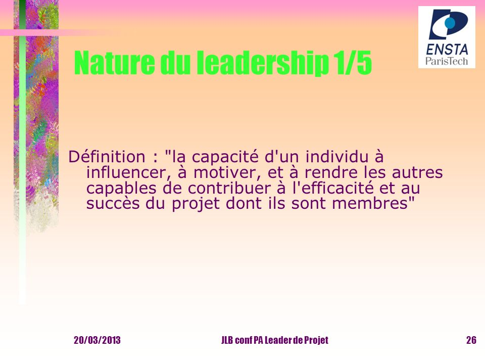 20/03/2013JLB conf PA Leader de Projet Nature du leadership 1/5 Définition :