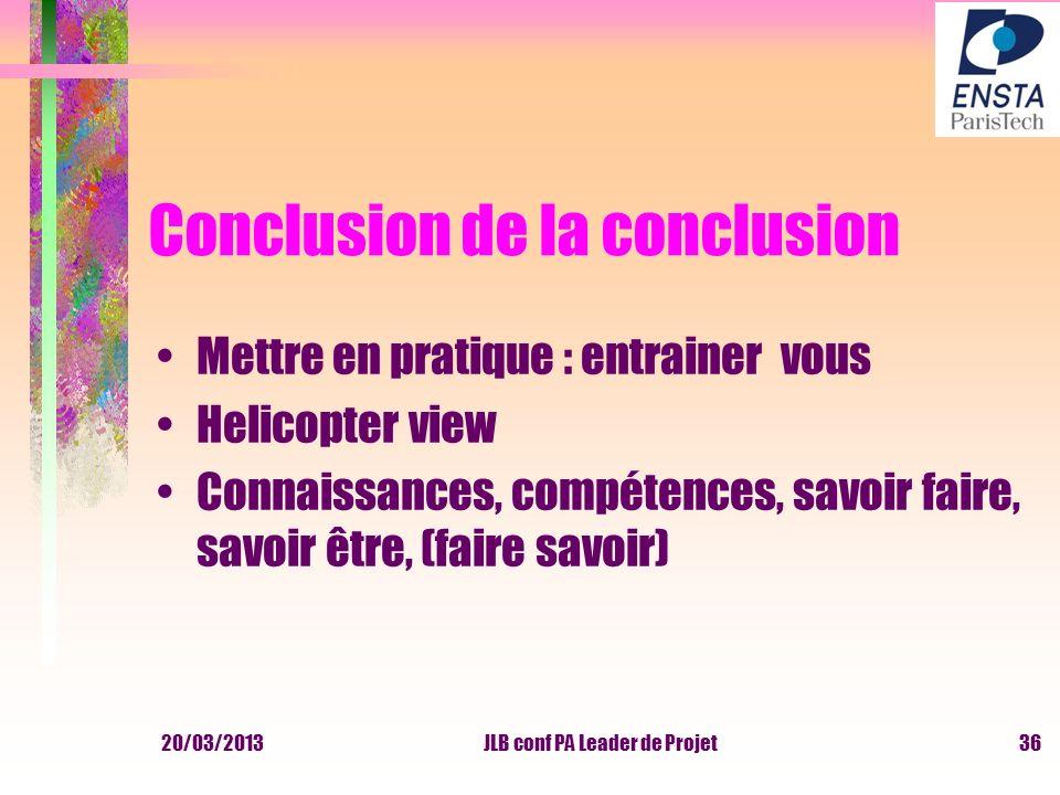 Conclusion de la conclusion Mettre en pratique : entrainer vous Helicopter view Connaissances, compétences, savoir faire, savoir être, (faire savoir)