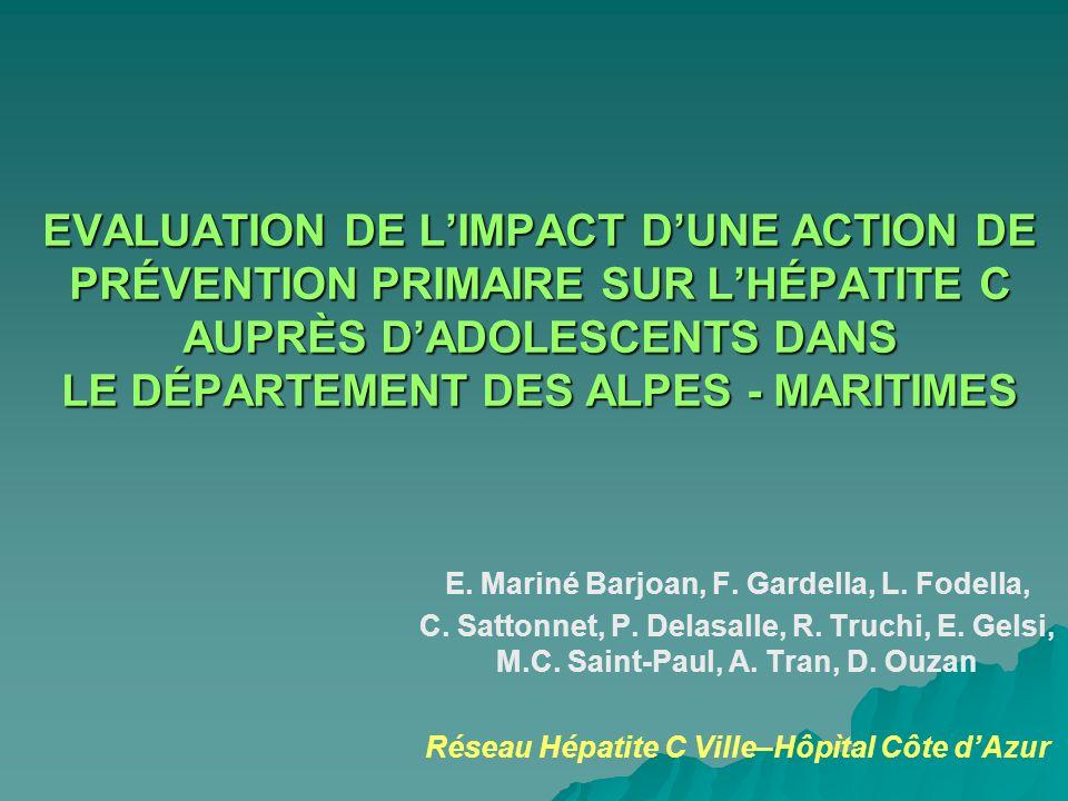 EVALUATION DE LIMPACT DUNE ACTION DE PRÉVENTION PRIMAIRE SUR LHÉPATITE C AUPRÈS DADOLESCENTS DANS LE DÉPARTEMENT DES ALPES - MARITIMES E. Mariné Barjo