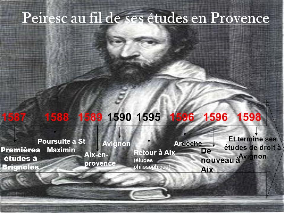 Peiresc au fil de ses études en Provence Premières études à Brignoles 1587 Poursuite a St Maximin 1588 Aix-en- provence 1589 Avignon 1590 Retour à Aix