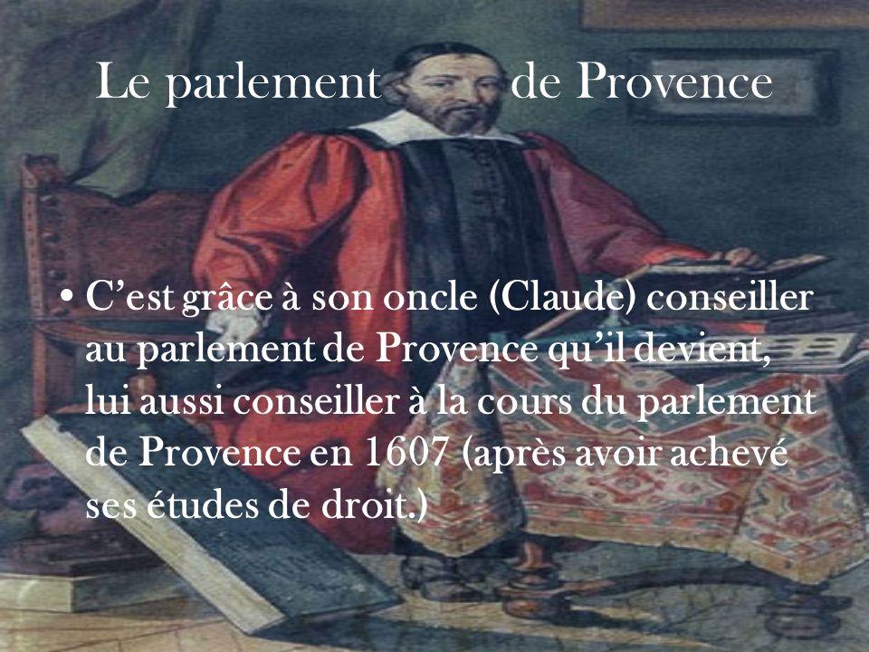 Le parlement de Provence Cest grâce à son oncle (Claude) conseiller au parlement de Provence quil devient, lui aussi conseiller à la cours du parlemen