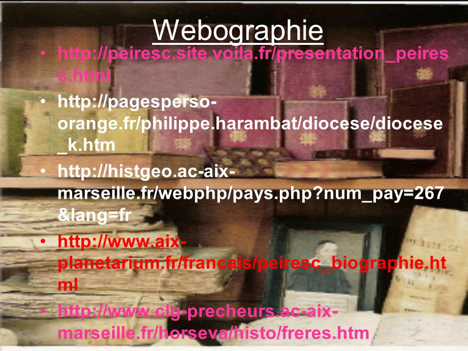 Webographie http://peiresc.site.voila.fr/presentation_peires c.html http://pagesperso- orange.fr/philippe.harambat/diocese/diocese _k.htm http://histg
