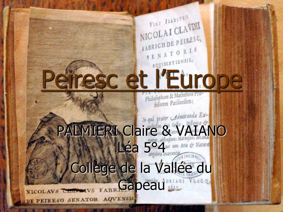 Peiresc et lEurope PALMIERI Claire & VAIANO Léa 5°4 Collège de la Vallée du Gapeau