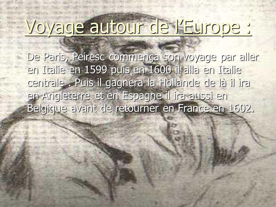 Voyage autour de lEurope : De Paris, Peiresc commença son voyage par aller en Italie en 1599 puis en 1600 il alla en Italie centrale. Puis il gagnera