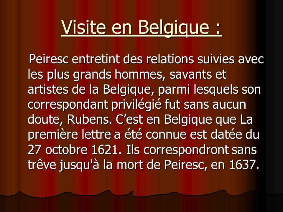 Visite en Belgique : Peiresc entretint des relations suivies avec les plus grands hommes, savants et artistes de la Belgique, parmi lesquels son corre