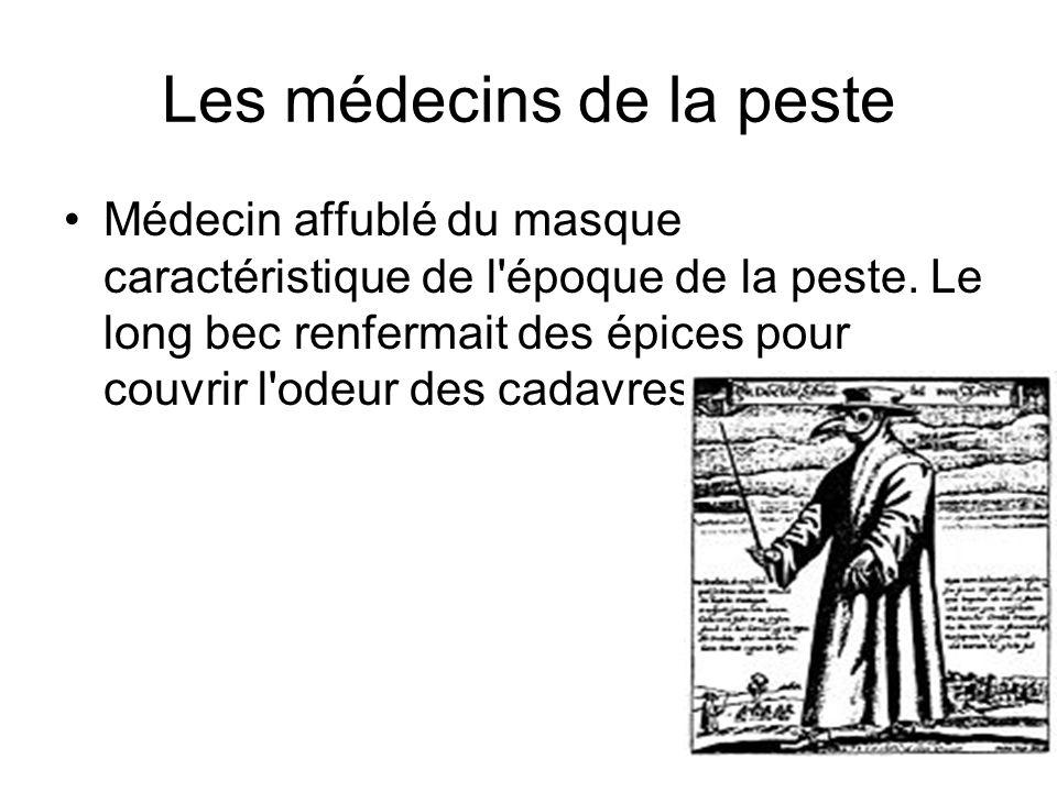 Les médecins de la peste Médecin affublé du masque caractéristique de l'époque de la peste. Le long bec renfermait des épices pour couvrir l'odeur des