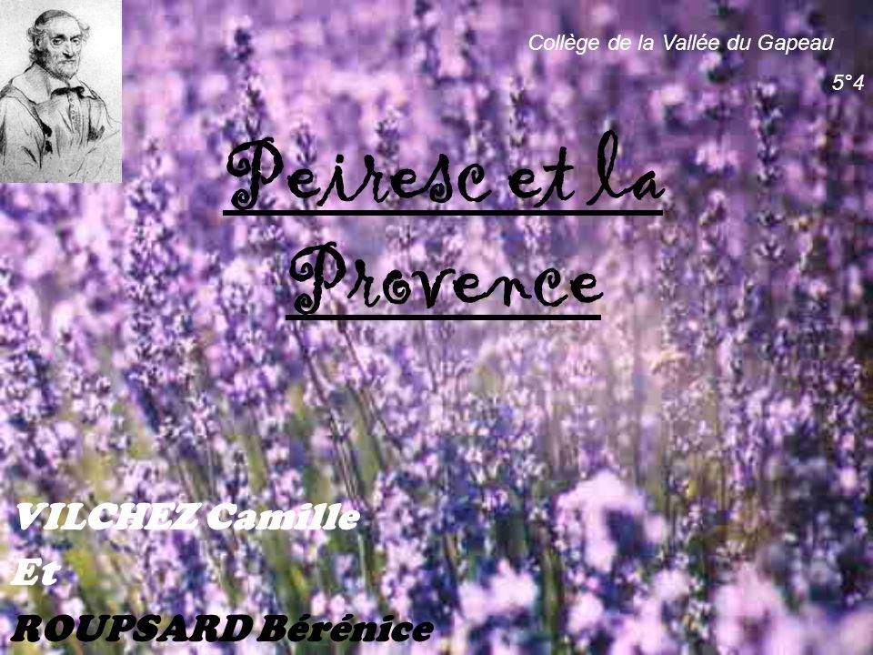 Peiresc et la Provence VILCHEZ Camille Et ROUPSARD Bérénice Collège de la Vallée du Gapeau 5°4