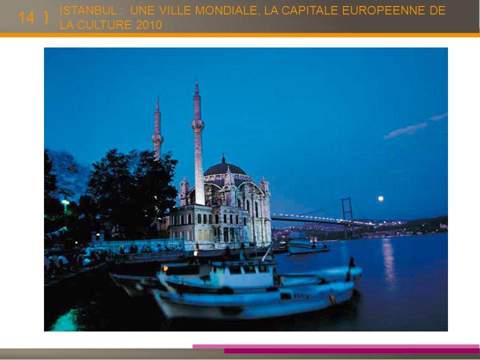 14 ISTANBUL : UNE VILLE MONDIALE, LA CAPITALE EUROPEENNE DE LA CULTURE 2010