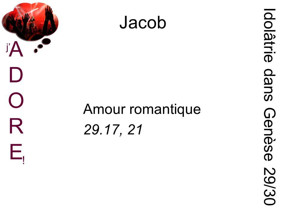 ADOREADORE j ! Jacob Idolâtrie dans Genèse 29/30 Amour romantique 29.17, 21