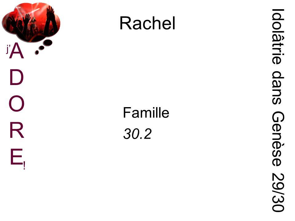 ADOREADORE j ! Rachel Idolâtrie dans Genèse 29/30 Famille 30.2