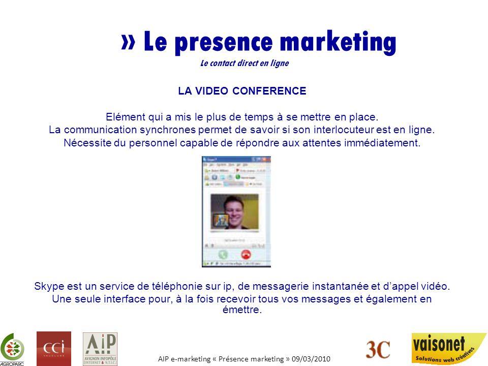 AIP e-marketing « Présence marketing » 09/03/2010 » Le presence marketing Le contact direct en ligne LA VIDEO CONFERENCE Elément qui a mis le plus de