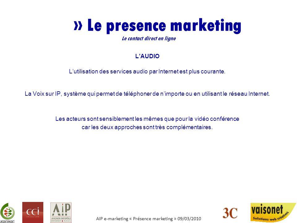 AIP e-marketing « Présence marketing » 09/03/2010 » Le presence marketing Le contact direct en ligne LECRIT Lutilisation des messageries instantanées ou des «chat» est une véritable révolution au sein des entreprises.