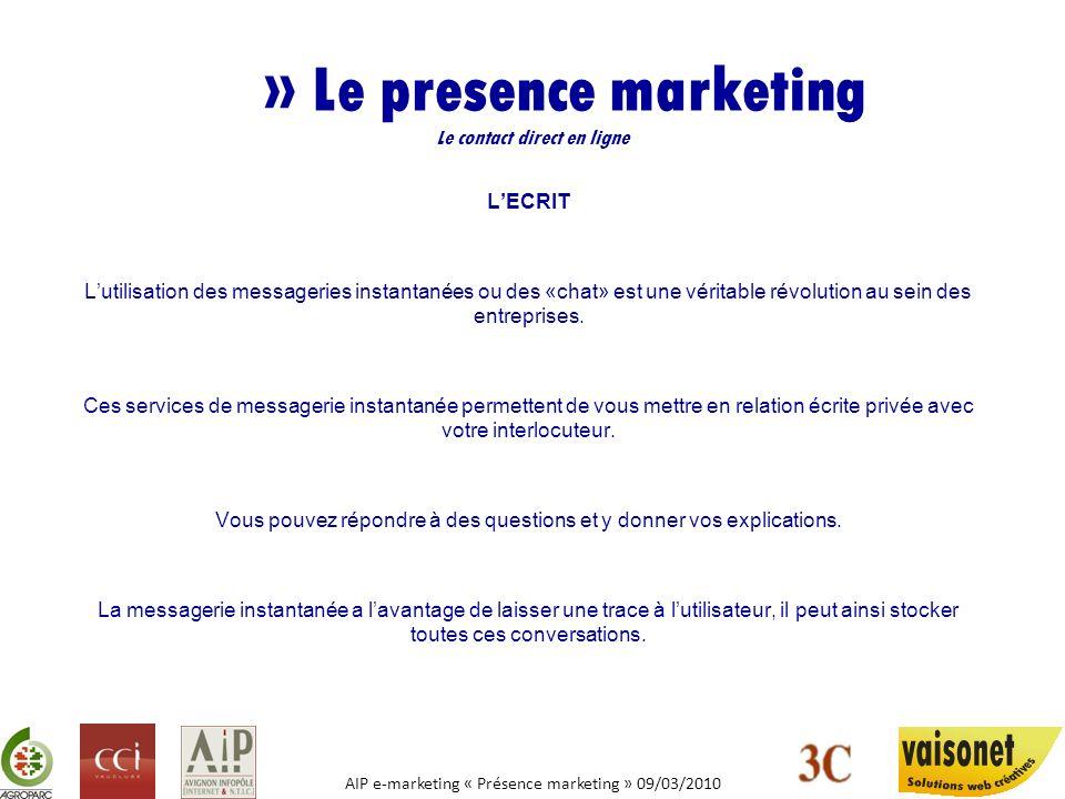 AIP e-marketing « Présence marketing » 09/03/2010 » Le presence marketing Le contact direct en ligne QUELS AVANTAGES Modification de lorganisation pour gérer ces nouveaux outils.