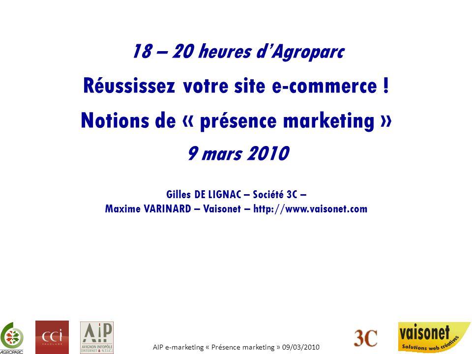 AIP e-marketing « Présence marketing » 09/03/2010 18 – 20 heures dAgroparc Réussissez votre site e-commerce ! Notions de « présence marketing » 9 mars
