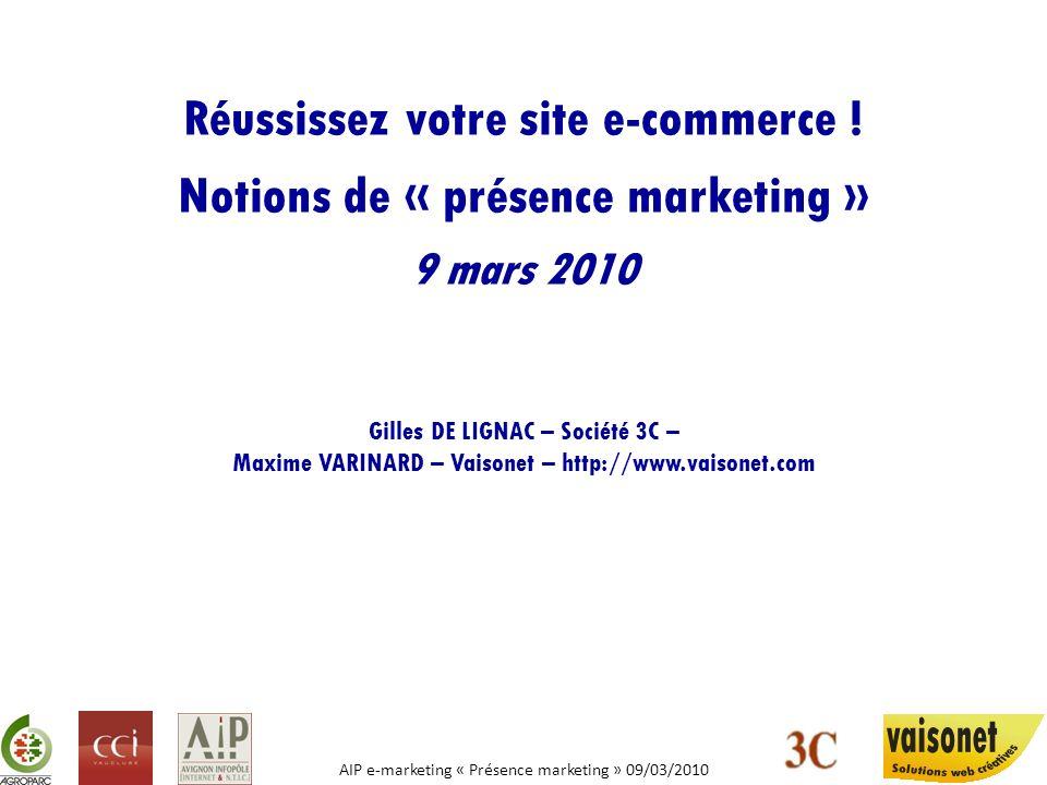 AIP e-marketing « Présence marketing » 09/03/2010 Réussissez votre site e-commerce ! Notions de « présence marketing » 9 mars 2010 Gilles DE LIGNAC –