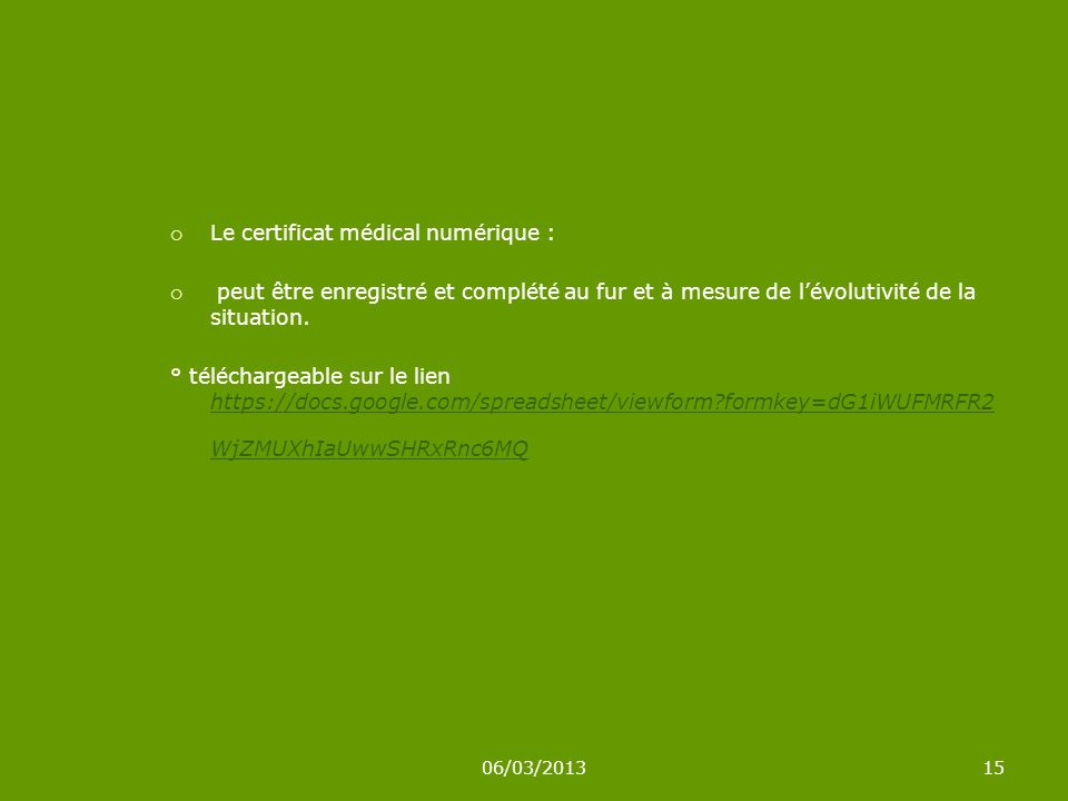 06/03/201315 Le certificat médical numérique : peut être enregistré et complété au fur et à mesure de lévolutivité de la situation. ° téléchargeable s