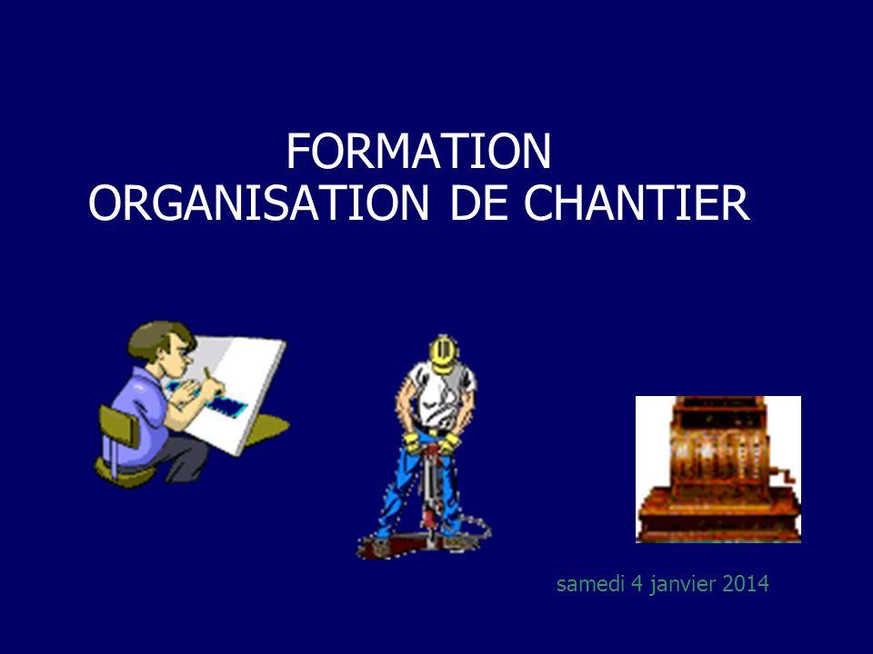 FORMATION ORGANISATION DE CHANTIER samedi 4 janvier 2014