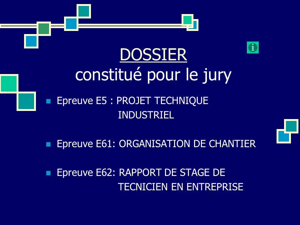 DOSSIER DOSSIER constitué pour le jury Epreuve E5 : PROJET TECHNIQUE INDUSTRIEL Epreuve E61: ORGANISATION DE CHANTIER Epreuve E62: RAPPORT DE STAGE DE