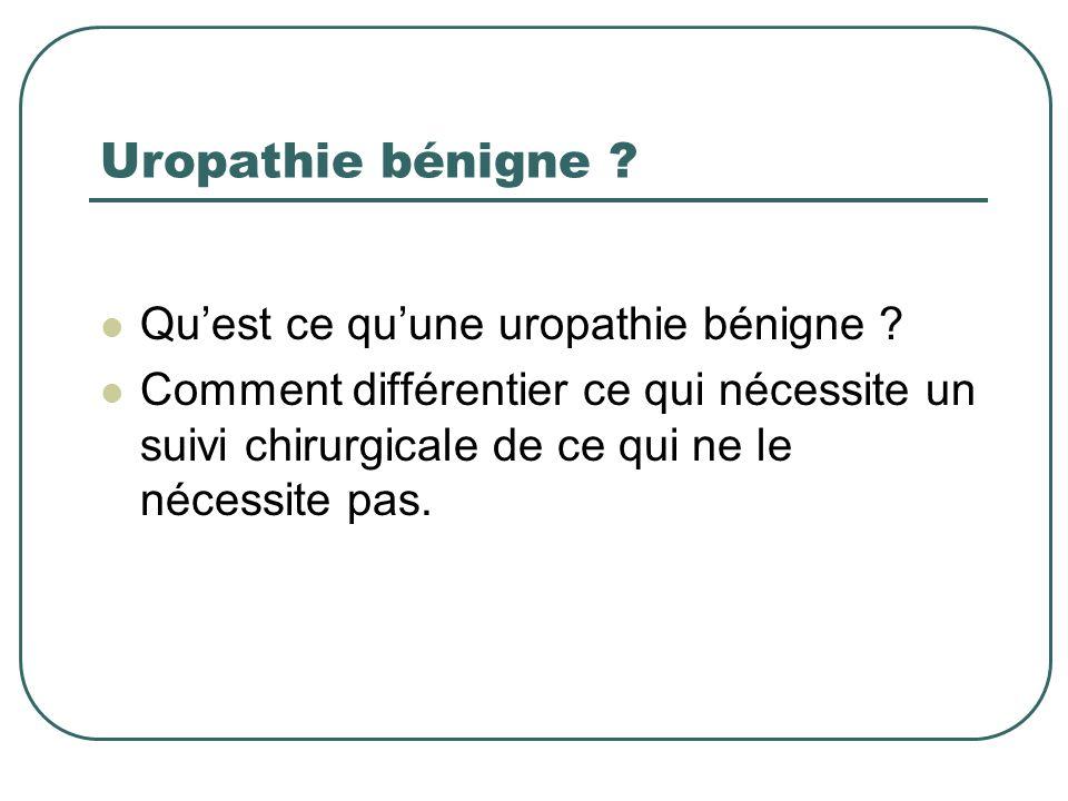 Uropathie bénigne ? Quest ce quune uropathie bénigne ? Comment différentier ce qui nécessite un suivi chirurgicale de ce qui ne le nécessite pas.