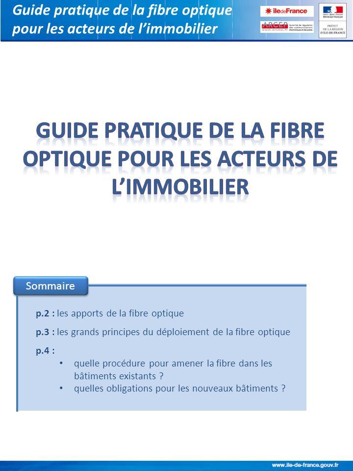 Guide pratique de la fibre optique pour les acteurs de limmobilier p.2 : les apports de la fibre optique p.3 : les grands principes du déploiement de