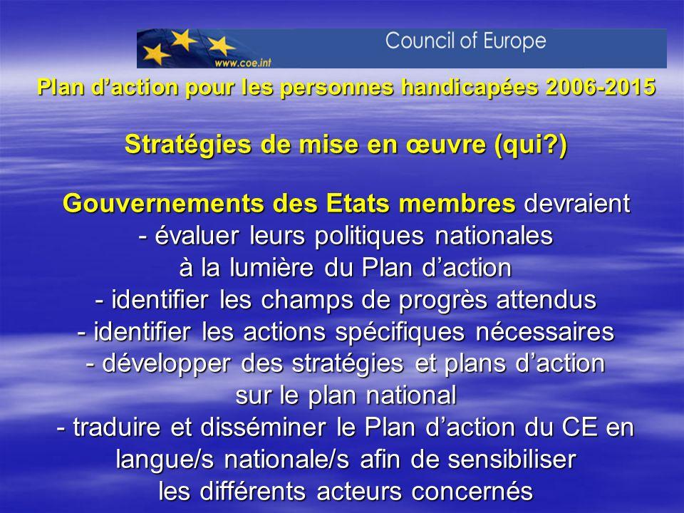 Plan daction pour les personnes handicapées 2006-2015 Stratégies de mise en œuvre (qui?) Gouvernements des Etats membres devraient - évaluer leurs pol