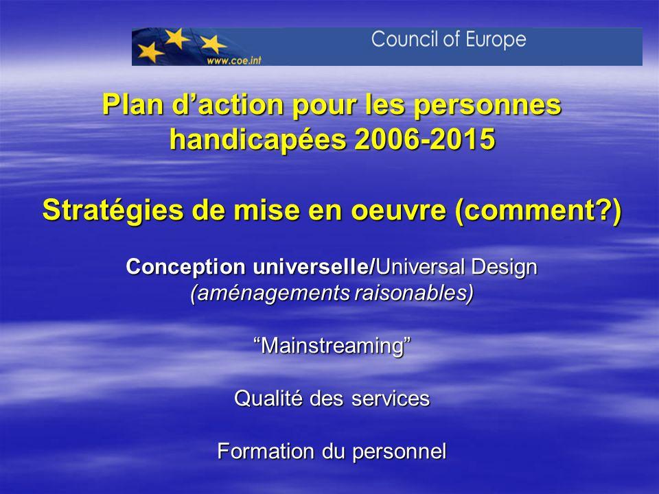 Plan daction pour les personnes handicapées 2006-2015 Stratégies de mise en oeuvre (comment?) Conception universelle/Universal Design (aménagements ra