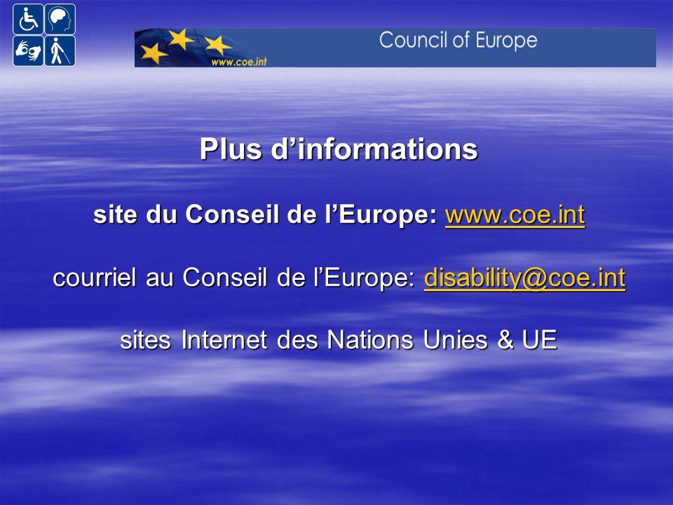 Plus dinformations site du Conseil de lEurope: www.coe.int courriel au Conseil de lEurope: disability@coe.int sites Internet des Nations Unies & UE ww