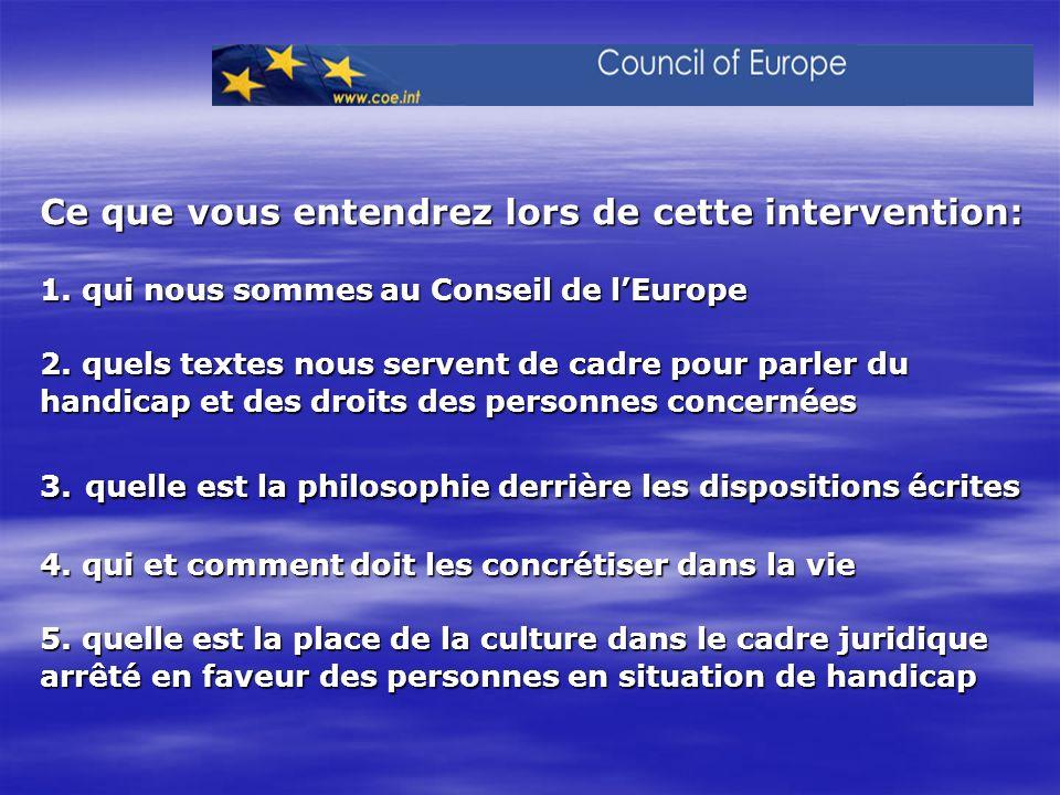 Ce que vous entendrez lors de cette intervention: 1. qui nous sommes au Conseil de lEurope 2. quels textes nous servent de cadre pour parler du handic
