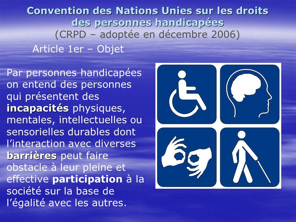 Convention des Nations Unies sur les droits des personnes handicapées (CRPD – adoptée en décembre 2006) Article 1er – Objet Par personnes handicapées