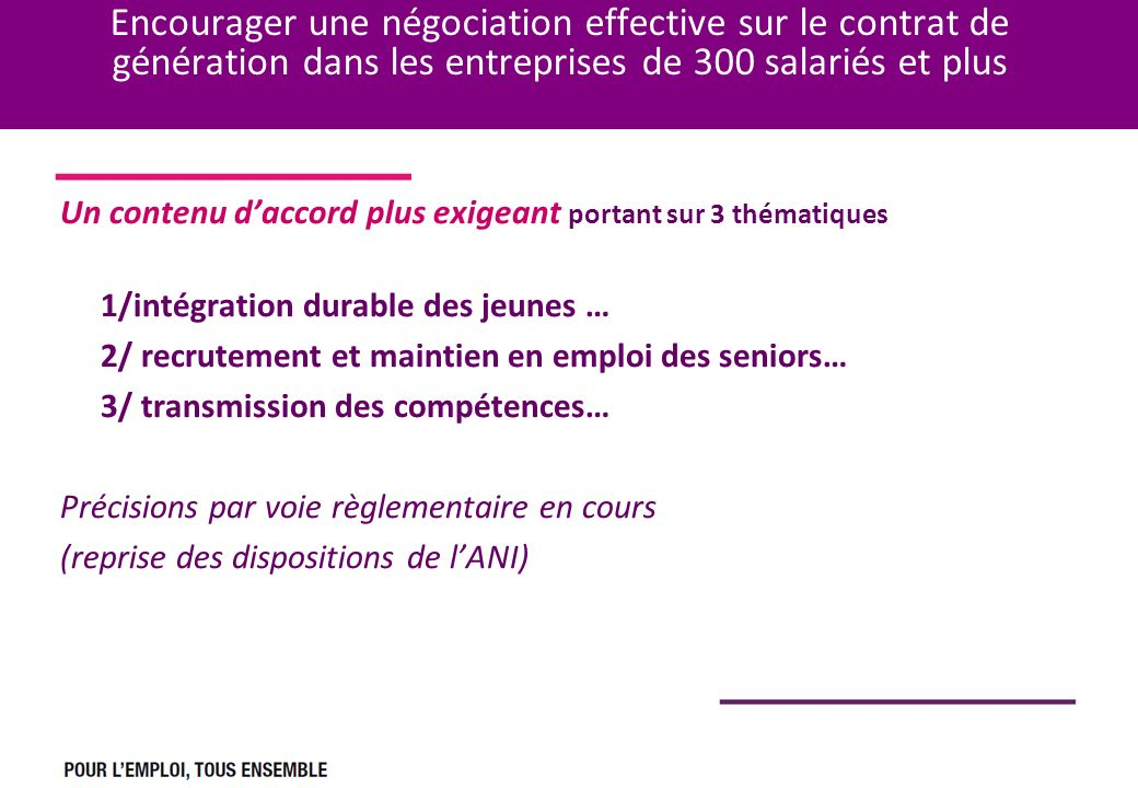 Encourager une négociation effective sur le contrat de génération dans les entreprises de 300 salariés et plus Un contenu daccord plus exigeant portan