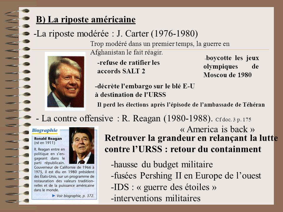 B) La riposte américaine -La riposte modérée : J.Carter (1976-1980) - La contre offensive : R.