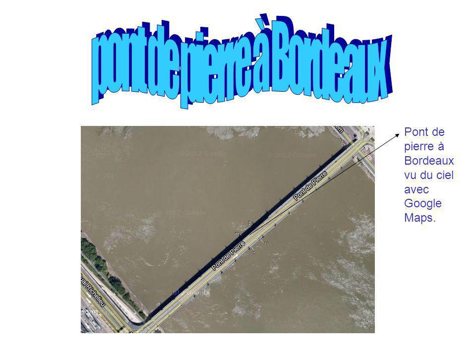 Pont de pierre à Bordeaux vu du ciel avec Google Maps.