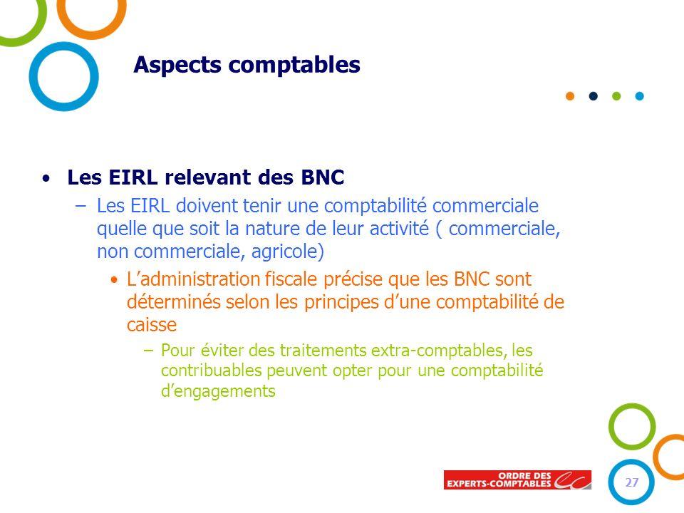 Aspects comptables Les EIRL relevant des BNC –Les EIRL doivent tenir une comptabilité commerciale quelle que soit la nature de leur activité ( commerc