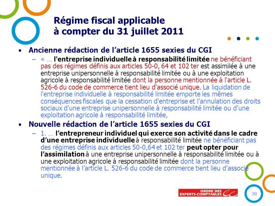 Régime fiscal applicable à compter du 31 juillet 2011 Ancienne rédaction de larticle 1655 sexies du CGI –« … l'entreprise individuelle à responsabilit