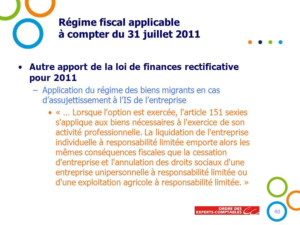 Régime fiscal applicable à compter du 31 juillet 2011 Autre apport de la loi de finances rectificative pour 2011 –Application du régime des biens migr