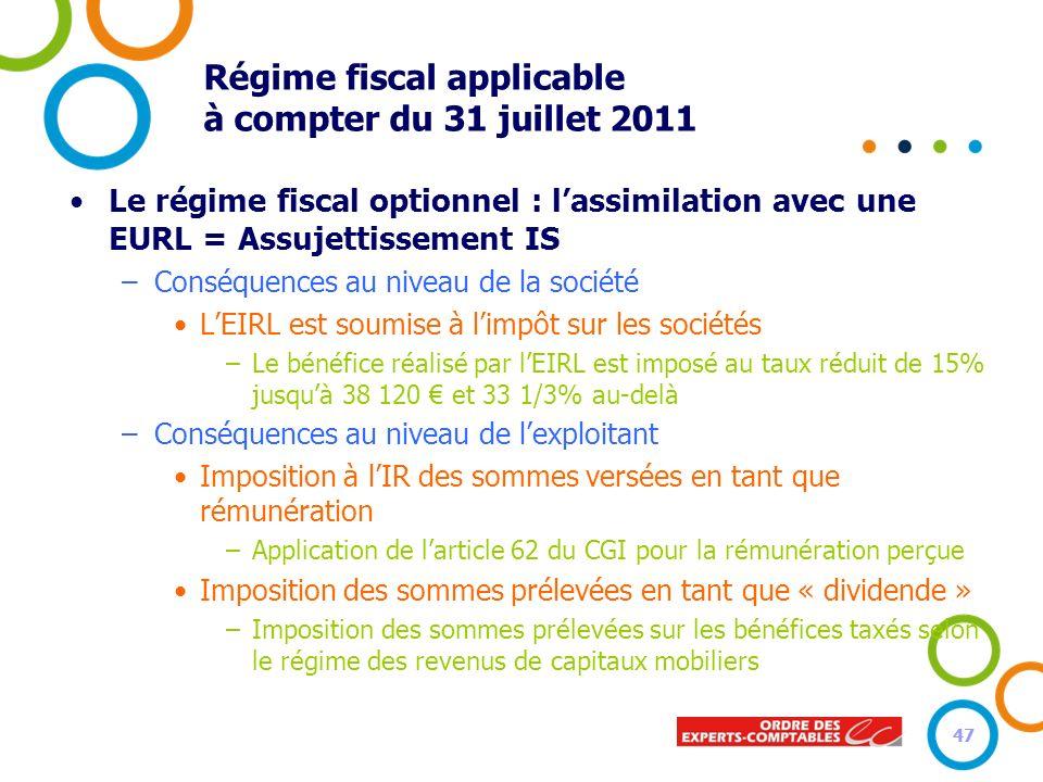 47 Régime fiscal applicable à compter du 31 juillet 2011 Le régime fiscal optionnel : lassimilation avec une EURL = Assujettissement IS –Conséquences