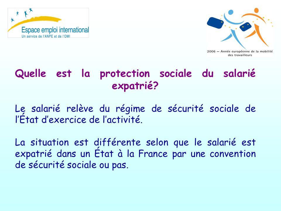 Quelle est la protection sociale du salarié expatrié? Le salarié relève du régime de sécurité sociale de lÉtat dexercice de lactivité. La situation es