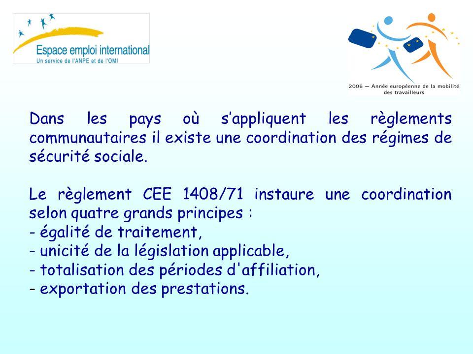 Dans les pays où sappliquent les règlements communautaires il existe une coordination des régimes de sécurité sociale. Le règlement CEE 1408/71 instau