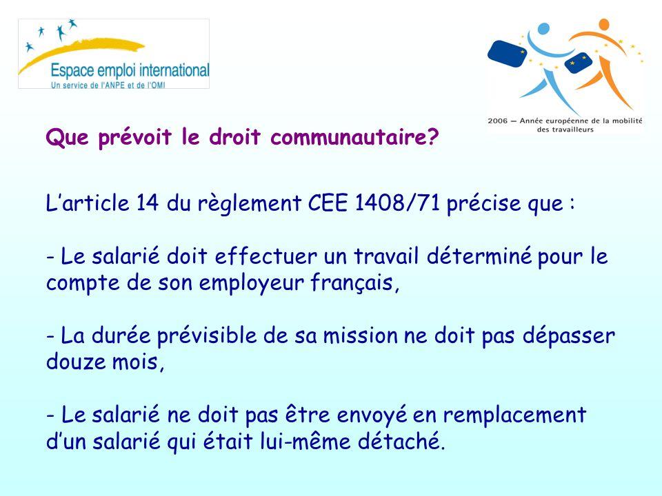 Que prévoit le droit communautaire? Larticle 14 du règlement CEE 1408/71 précise que : - Le salarié doit effectuer un travail déterminé pour le compte