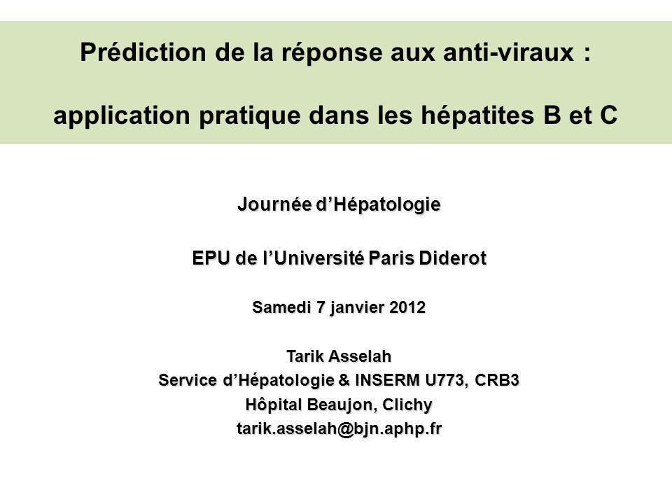 Prédiction de la réponse aux anti-viraux : application pratique dans les hépatites B et C Journée dHépatologie EPU de lUniversité Paris Diderot Samedi