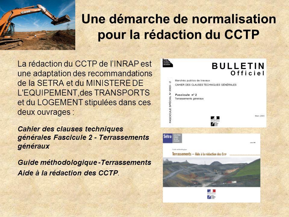 Une démarche de normalisation pour la rédaction du CCTP La rédaction du CCTP de lINRAP est une adaptation des recommandations de la SETRA et du MINIST