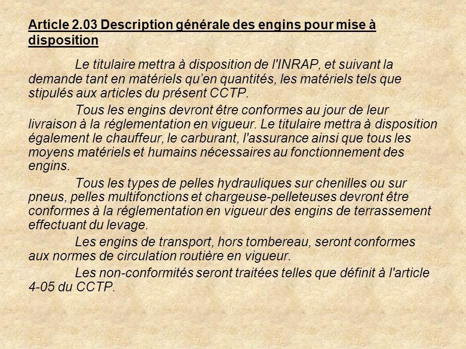 Article 2.03 Description générale des engins pour mise à disposition Le titulaire mettra à disposition de l'INRAP, et suivant la demande tant en matér