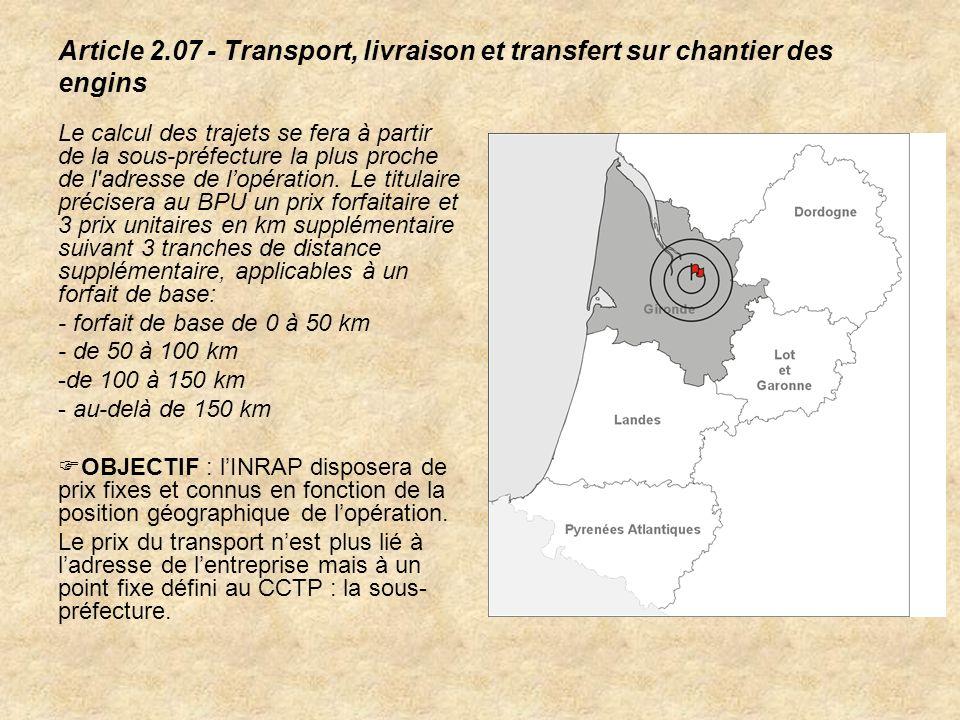 Article 2.07 - Transport, livraison et transfert sur chantier des engins Le calcul des trajets se fera à partir de la sous-préfecture la plus proche d