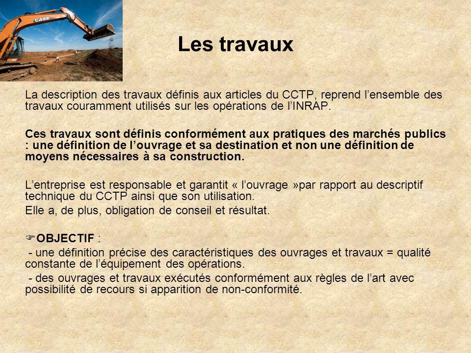 Les travaux La description des travaux définis aux articles du CCTP, reprend lensemble des travaux couramment utilisés sur les opérations de lINRAP. C